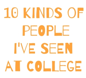 10 kinds of people ive seen at college
